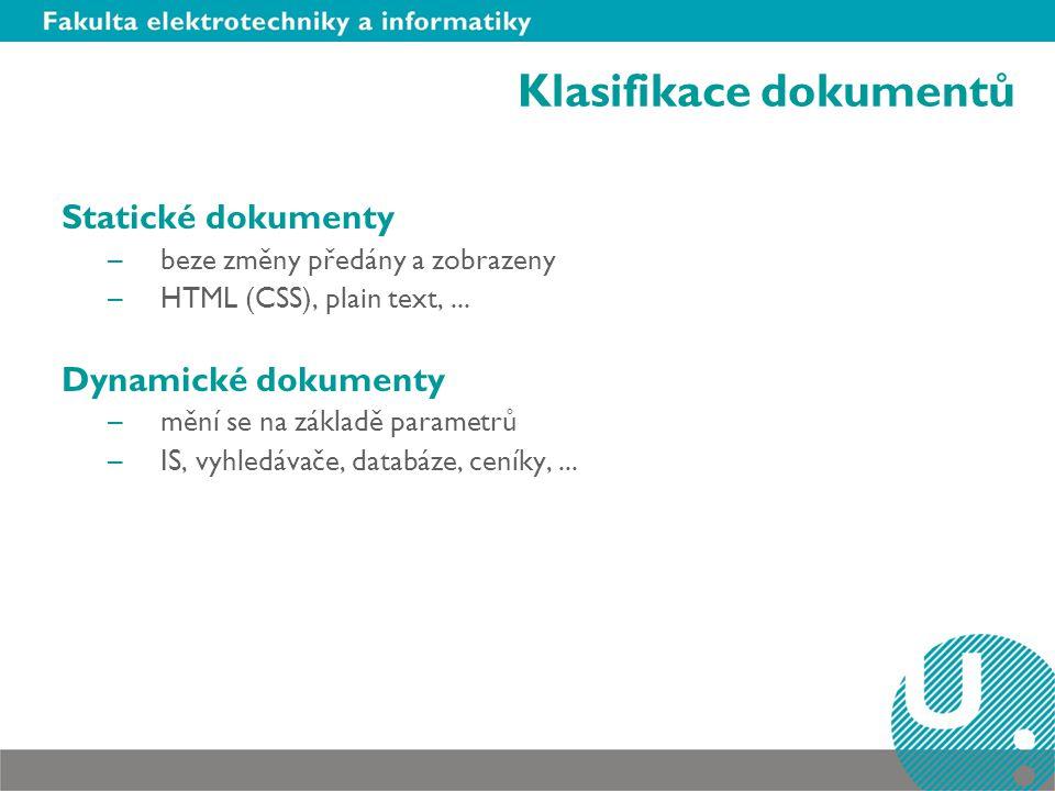 Klasifikace dokumentů Statické dokumenty –beze změny předány a zobrazeny –HTML (CSS), plain text,...