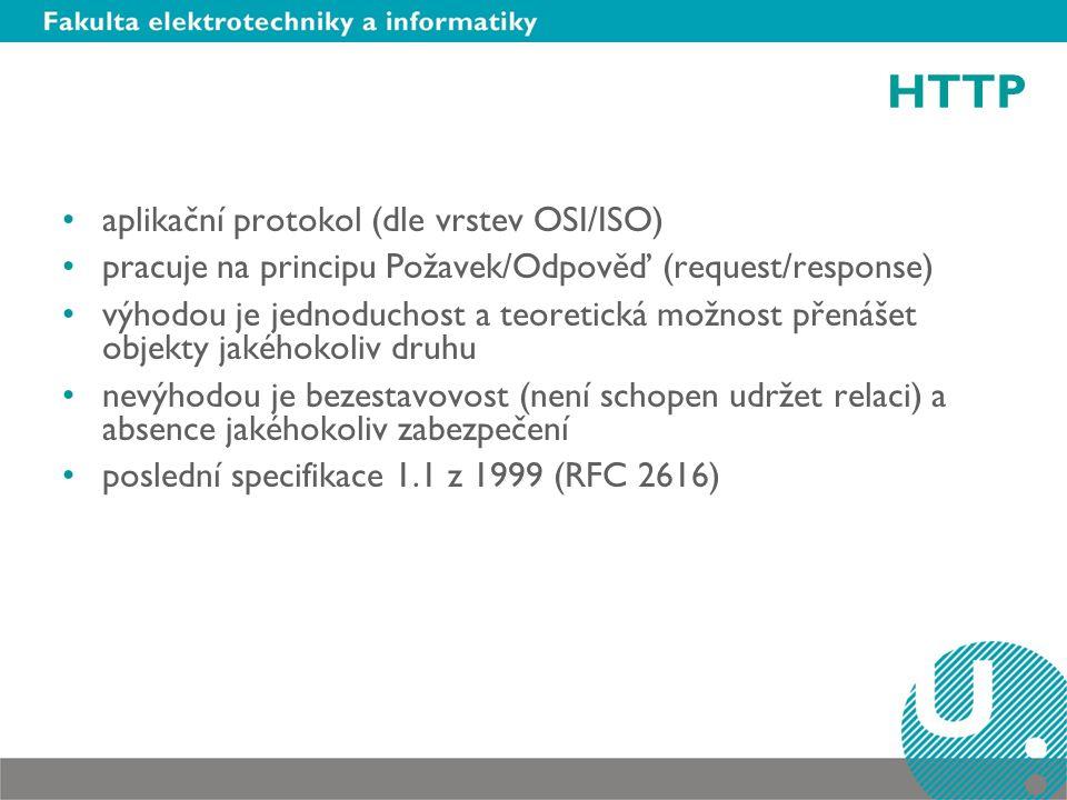 HTTP aplikační protokol (dle vrstev OSI/ISO) pracuje na principu Požavek/Odpověď (request/response) výhodou je jednoduchost a teoretická možnost přenášet objekty jakéhokoliv druhu nevýhodou je bezestavovost (není schopen udržet relaci) a absence jakéhokoliv zabezpečení poslední specifikace 1.1 z 1999 (RFC 2616)