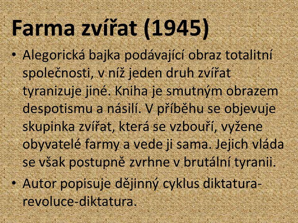 Farma zvířat (1945) Alegorická bajka podávající obraz totalitní společnosti, v níž jeden druh zvířat tyranizuje jiné.