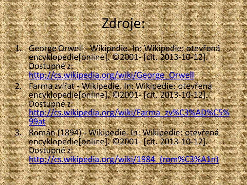 Zdroje: 1.George Orwell - Wikipedie. In: Wikipedie: otevřená encyklopedie[online].