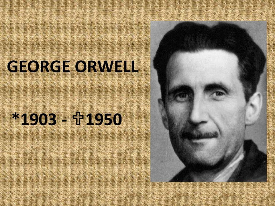 GEORGE ORWELL *1903 -  1950