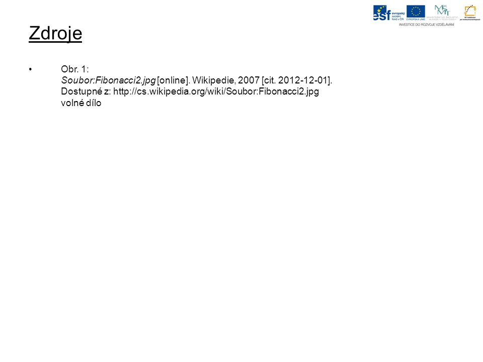 Zdroje Obr.1: Soubor:Fibonacci2.jpg [online]. Wikipedie, 2007 [cit.