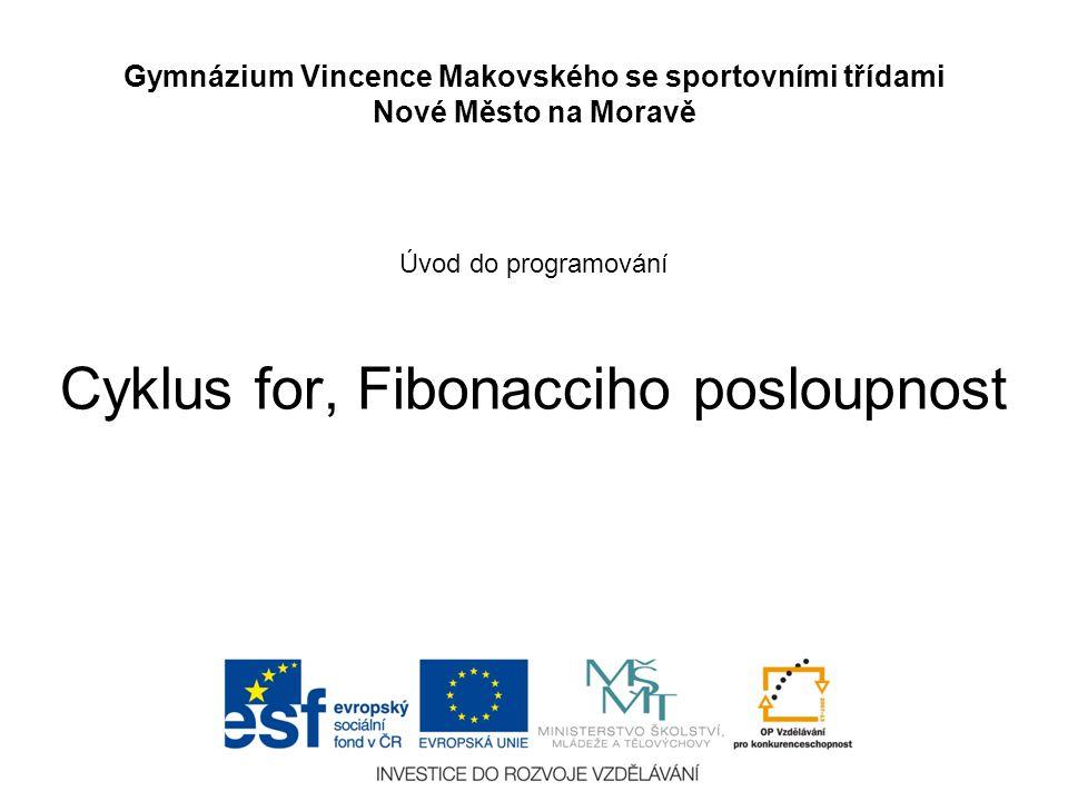 Úvod do programování Cyklus for, Fibonacciho posloupnost Gymnázium Vincence Makovského se sportovními třídami Nové Město na Moravě