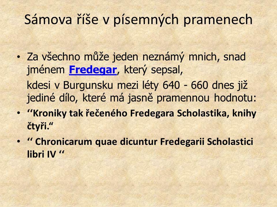 Sámova říše v písemných pramenech Za všechno může jeden neznámý mnich, snad jménem Fredegar, který sepsal,Fredegar kdesi v Burgunsku mezi léty 640 - 6