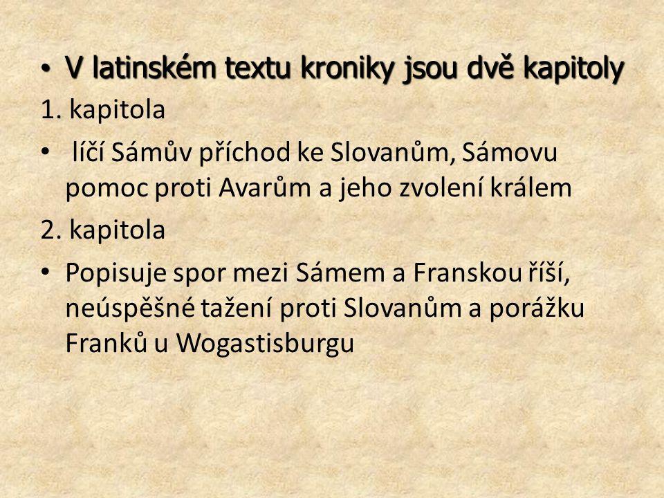V latinském textu kroniky jsou dvě kapitoly V latinském textu kroniky jsou dvě kapitoly 1. kapitola líčí Sámův příchod ke Slovanům, Sámovu pomoc proti