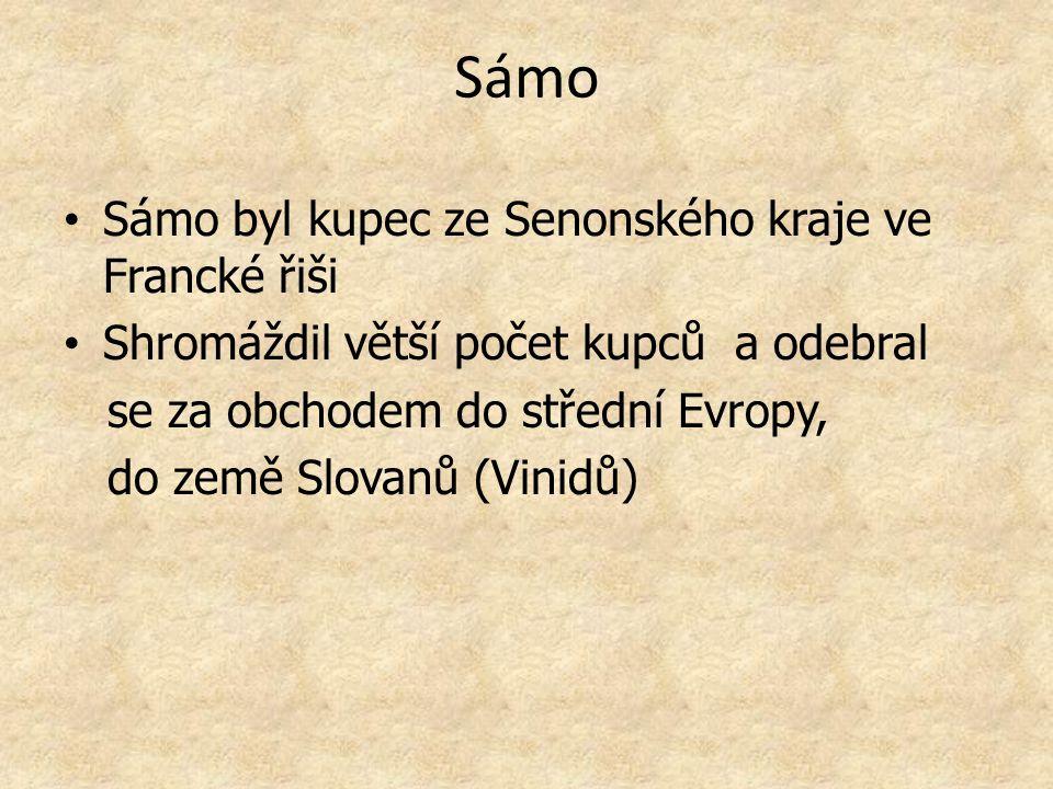 Sámo Sámo byl kupec ze Senonského kraje ve Francké řiši Shromáždil větší počet kupců a odebral se za obchodem do střední Evropy, do země Slovanů (Vini