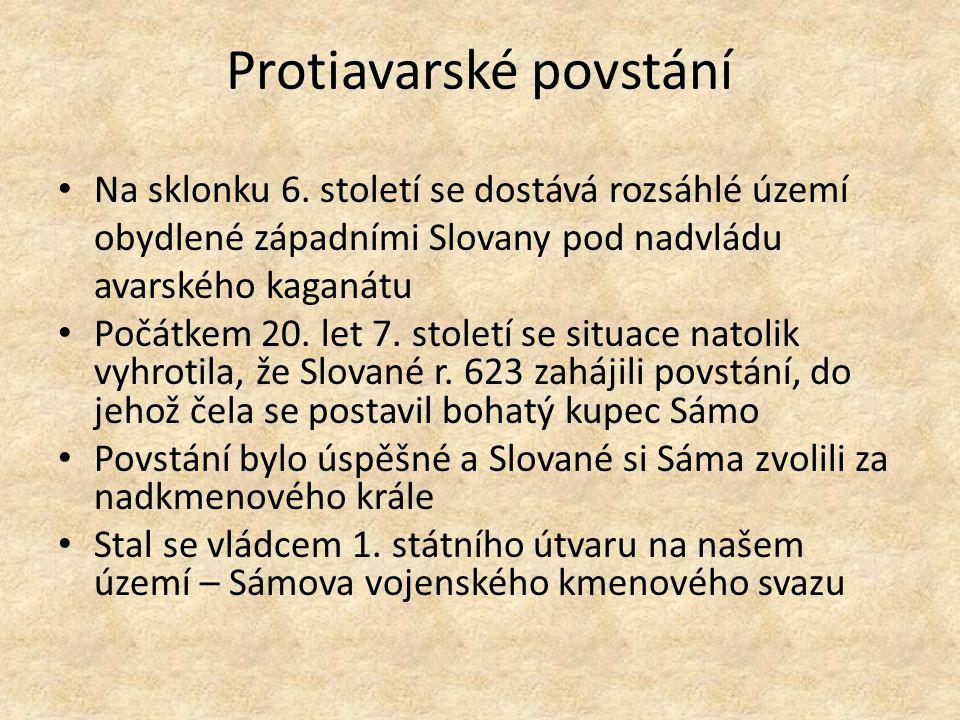 Protiavarské povstání Na sklonku 6. století se dostává rozsáhlé území obydlené západními Slovany pod nadvládu avarského kaganátu Počátkem 20. let 7. s