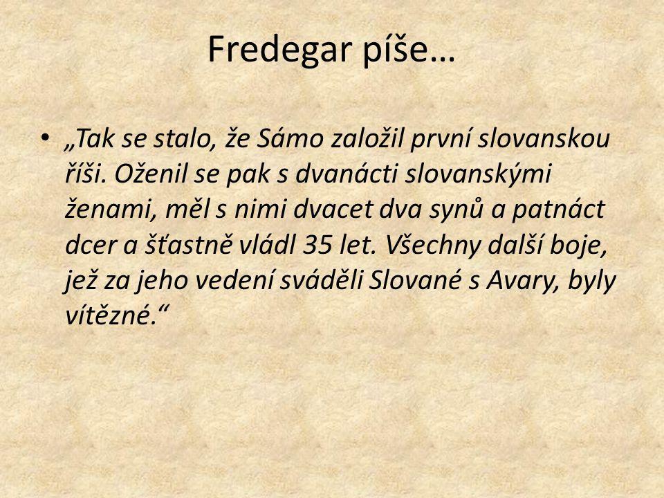 """Fredegar píše… """"Tak se stalo, že Sámo založil první slovanskou říši. Oženil se pak s dvanácti slovanskými ženami, měl s nimi dvacet dva synů a patnáct"""