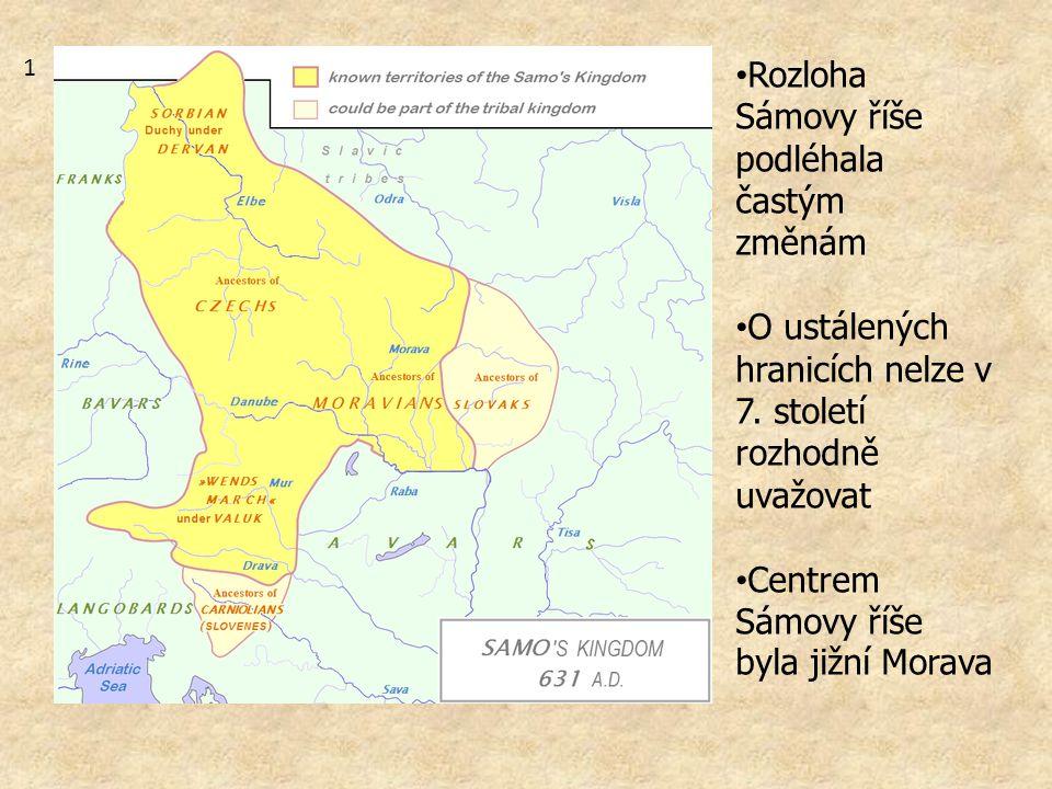 Rozloha Sámovy říše podléhala častým změnám O ustálených hranicích nelze v 7. století rozhodně uvažovat Centrem Sámovy říše byla jižní Morava 1