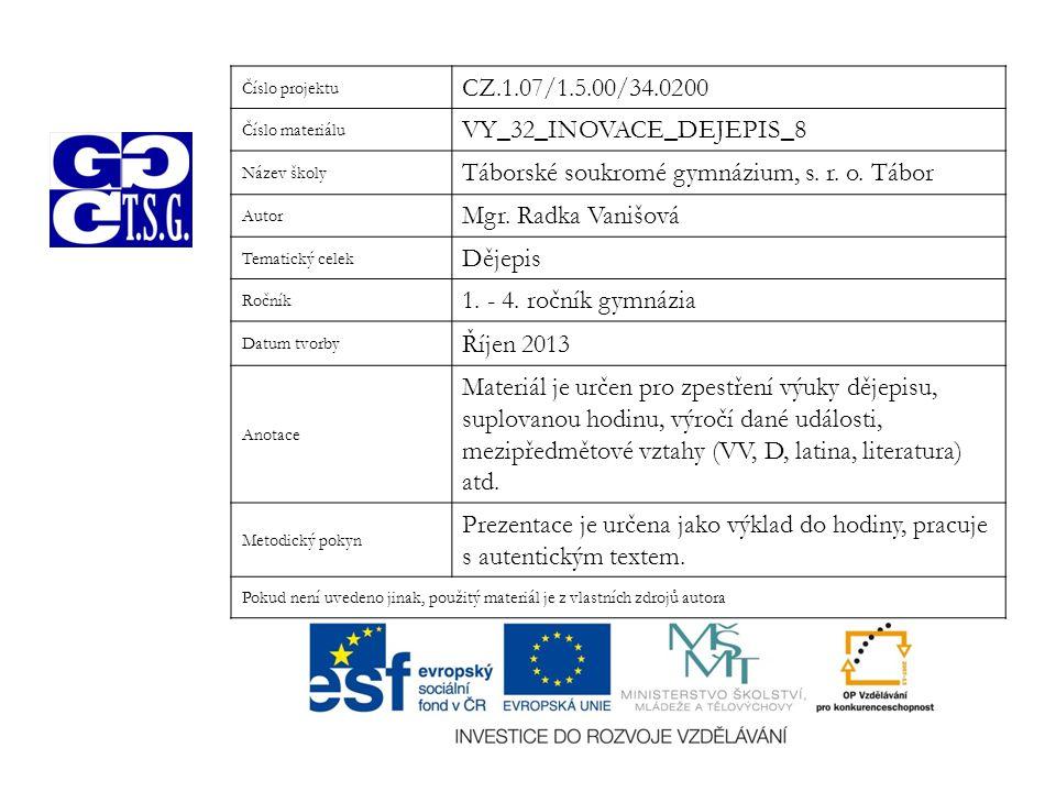 Číslo projektu CZ.1.07/1.5.00/34.0200 Číslo materiálu VY_32_INOVACE_DEJEPIS_8 Název školy Táborské soukromé gymnázium, s.