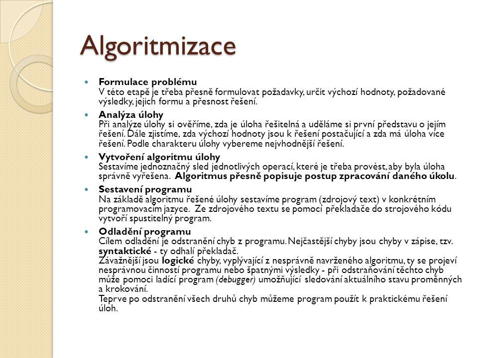 Algoritmizace Formulace problému V této etapě je třeba přesně formulovat požadavky, určit výchozí hodnoty, požadované výsledky, jejich formu a přesnost řešení.