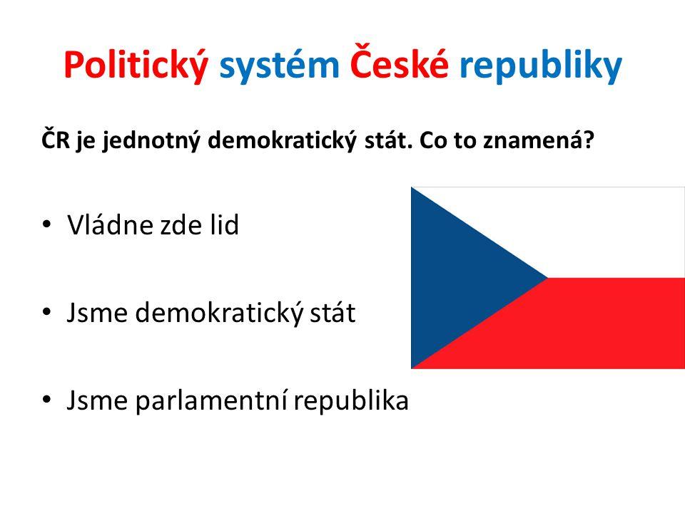 Politický systém České republiky ČR je jednotný demokratický stát. Co to znamená? Vládne zde lid Jsme demokratický stát Jsme parlamentní republika