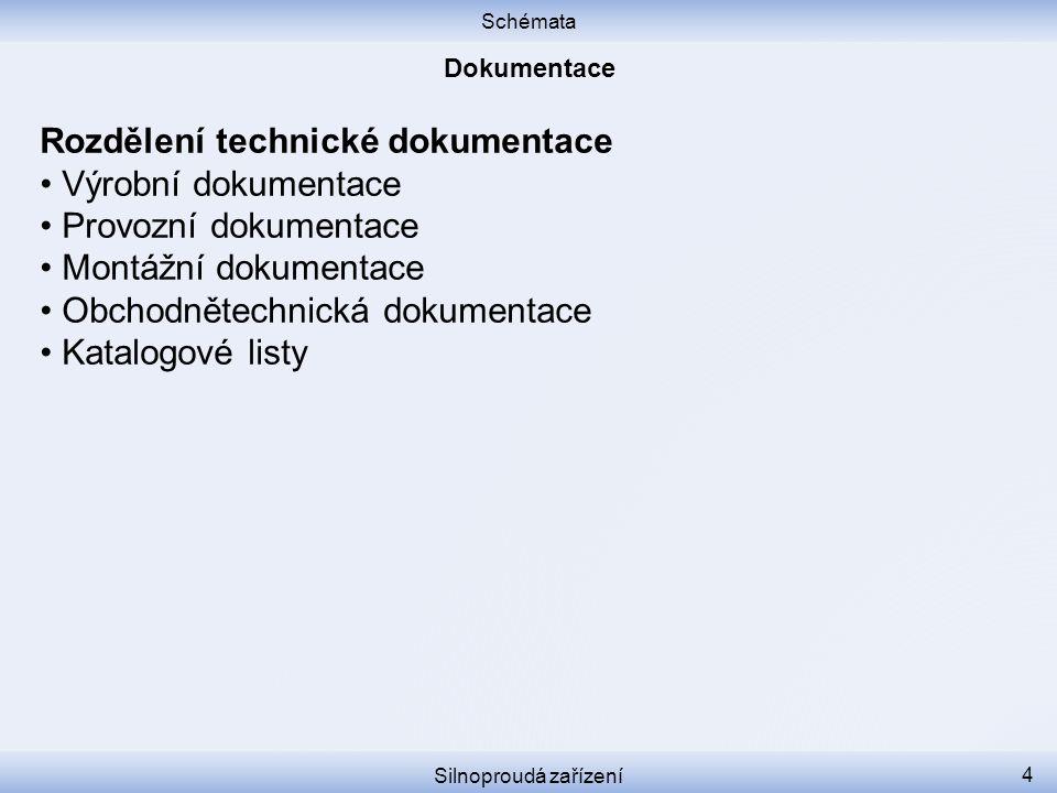 Schémata Silnoproudá zařízení 4 Rozdělení technické dokumentace Výrobní dokumentace Provozní dokumentace Montážní dokumentace Obchodnětechnická dokume
