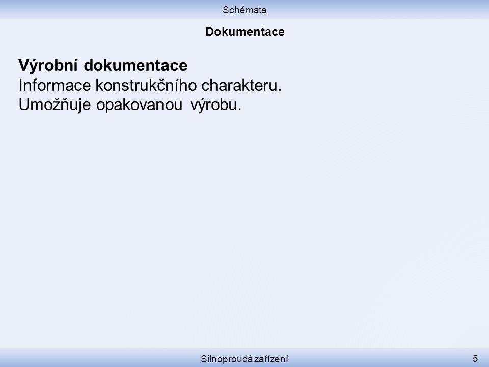 Schémata Silnoproudá zařízení 5 Výrobní dokumentace Informace konstrukčního charakteru. Umožňuje opakovanou výrobu.