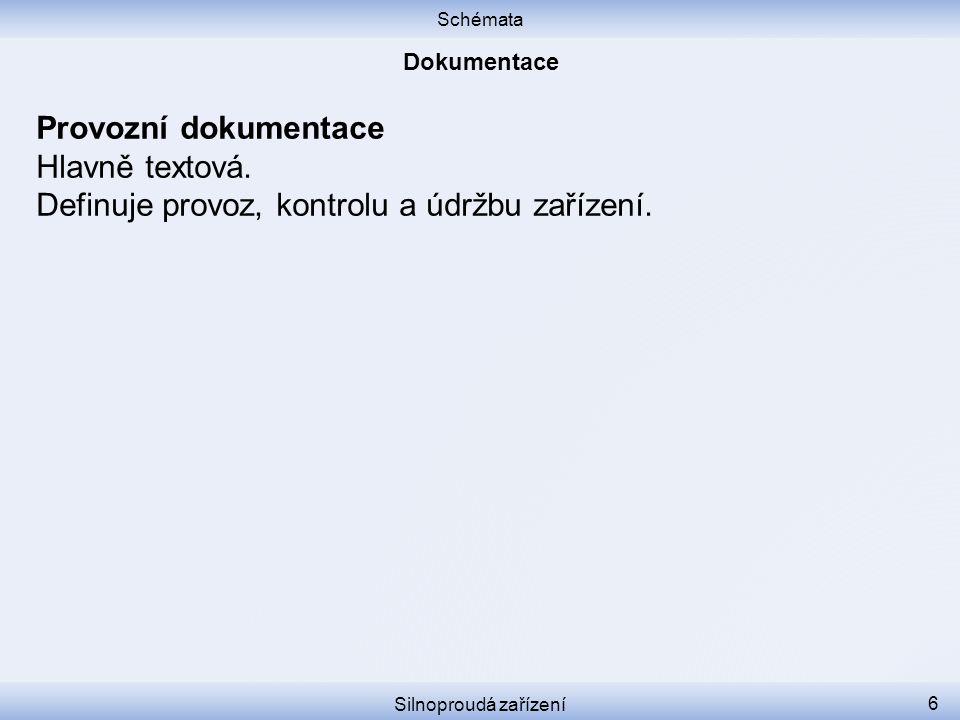 Schémata Silnoproudá zařízení 6 Provozní dokumentace Hlavně textová. Definuje provoz, kontrolu a údržbu zařízení.
