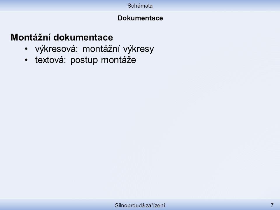 Schémata Silnoproudá zařízení 7 Montážní dokumentace výkresová: montážní výkresy textová: postup montáže