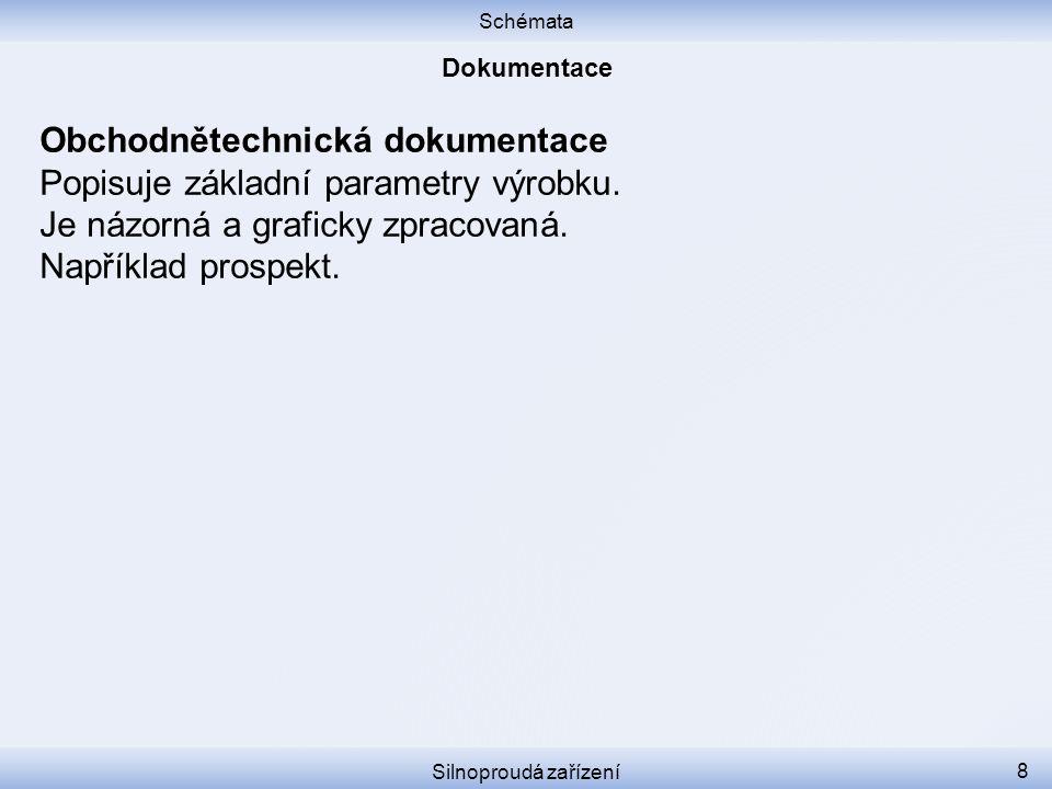 Schémata Silnoproudá zařízení 8 Obchodnětechnická dokumentace Popisuje základní parametry výrobku. Je názorná a graficky zpracovaná. Například prospek