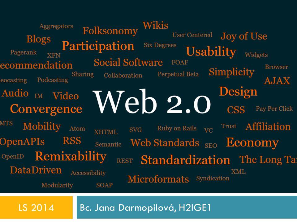 WEB 2.0 Bc. Jana Darmopilová, H2IGE1 LS 2014