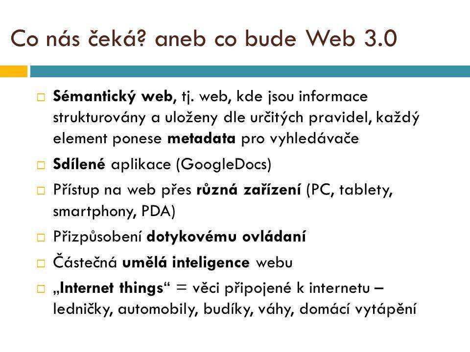 Co nás čeká. aneb co bude Web 3.0  Sémantický web, tj.