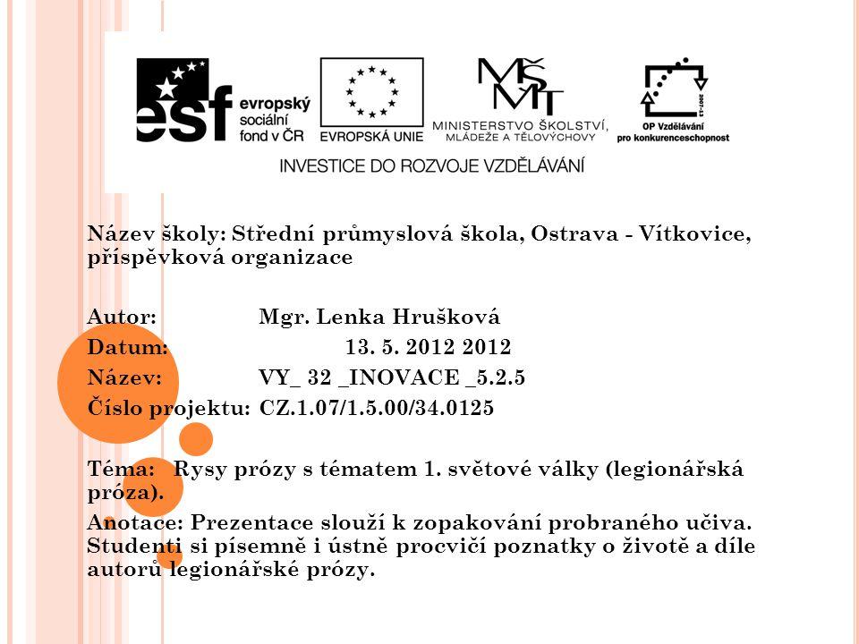 Název školy: Střední průmyslová škola, Ostrava - Vítkovice, příspěvková organizace Autor: Mgr. Lenka Hrušková Datum: 13. 5. 2012 2012 Název: VY_ 32 _I