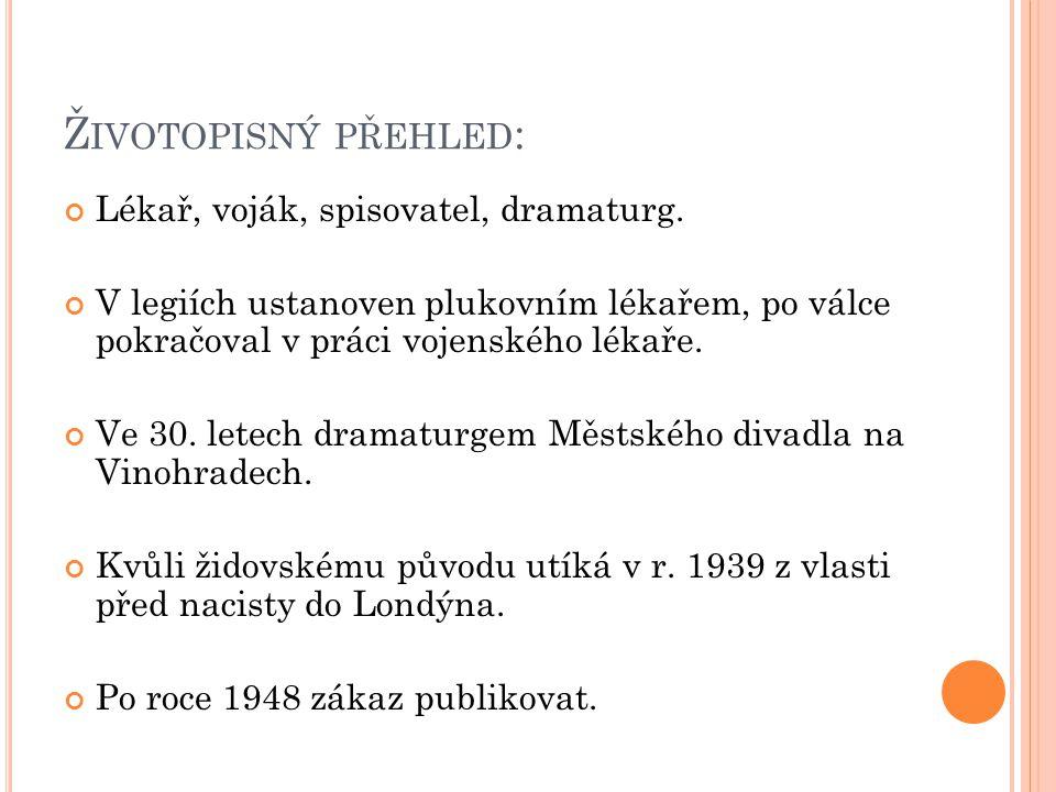 Ž IVOTOPISNÝ PŘEHLED : Lékař, voják, spisovatel, dramaturg.