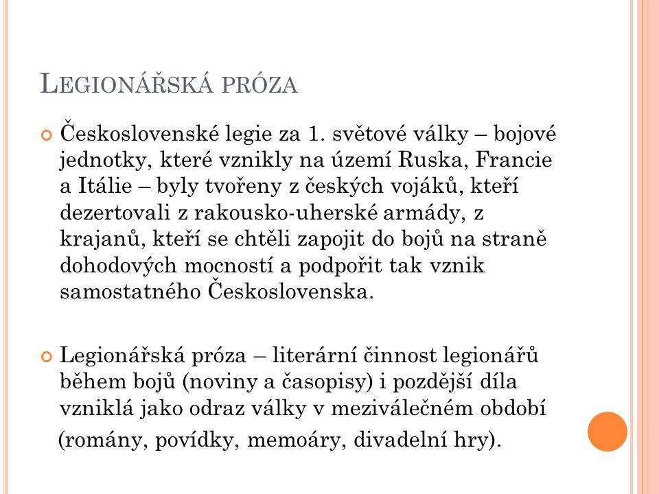 L EGIONÁŘSKÁ PRÓZA Československé legie za 1. světové války – bojové jednotky, které vznikly na území Ruska, Francie a Itálie – byly tvořeny z českých