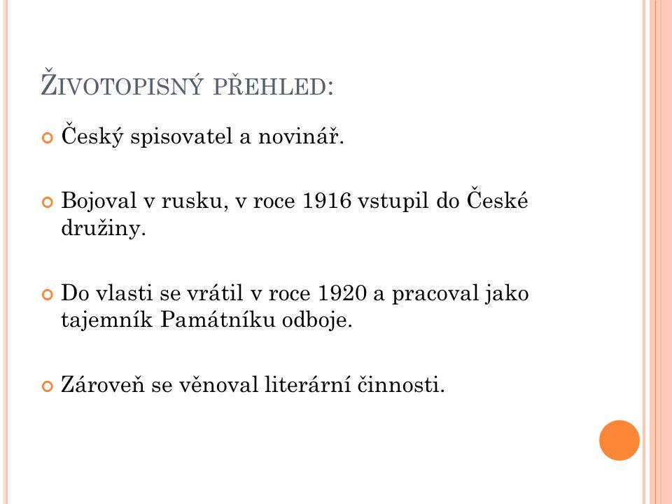 Ž IVOTOPISNÝ PŘEHLED : Český spisovatel a novinář.