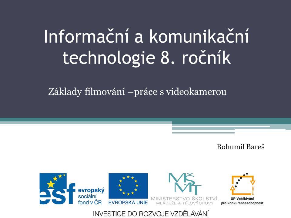 Informační a komunikační technologie 8. ročník Základy filmování –práce s videokamerou Bohumil Bareš