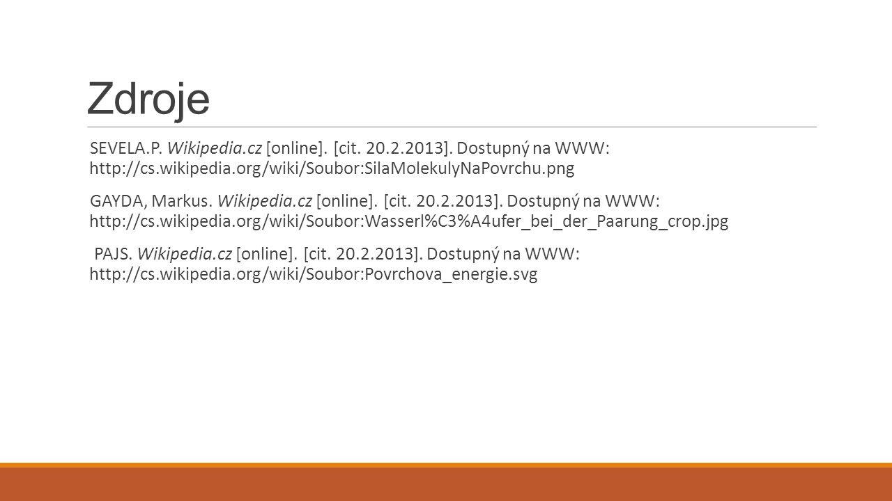 Zdroje SEVELA.P. Wikipedia.cz [online]. [cit. 20.2.2013]. Dostupný na WWW: http://cs.wikipedia.org/wiki/Soubor:SilaMolekulyNaPovrchu.png GAYDA, Markus