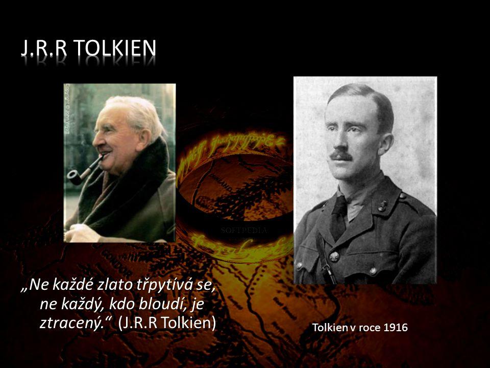 """Ne každé zlato třpytívá se, ne každý, kdo bloudí, je ztracený. (J.R.R Tolkien) """"Ne každé zlato třpytívá se, ne každý, kdo bloudí, je ztracený. (J.R.R Tolkien) Tolkien v roce 1916"""