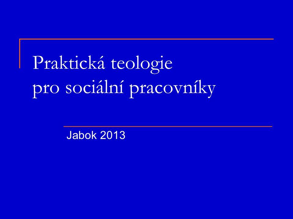Praktická teologie pro sociální pracovníky Jabok 2013