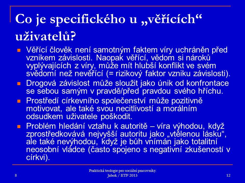 """Praktická teologie pro sociální pracovníky. Jabok / ETF 2013 Co je specifického u """"věřících"""" uživatelů? Věřící člověk není samotným faktem víry uchrán"""