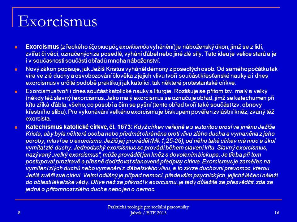 Exorcismus Exorcismus (z řeckého ἐ ξορκισμός exorkismós vyhánění) je náboženský úkon, jímž se z lidí, zvířat či věcí, označených za posedlé, vyhání ďá