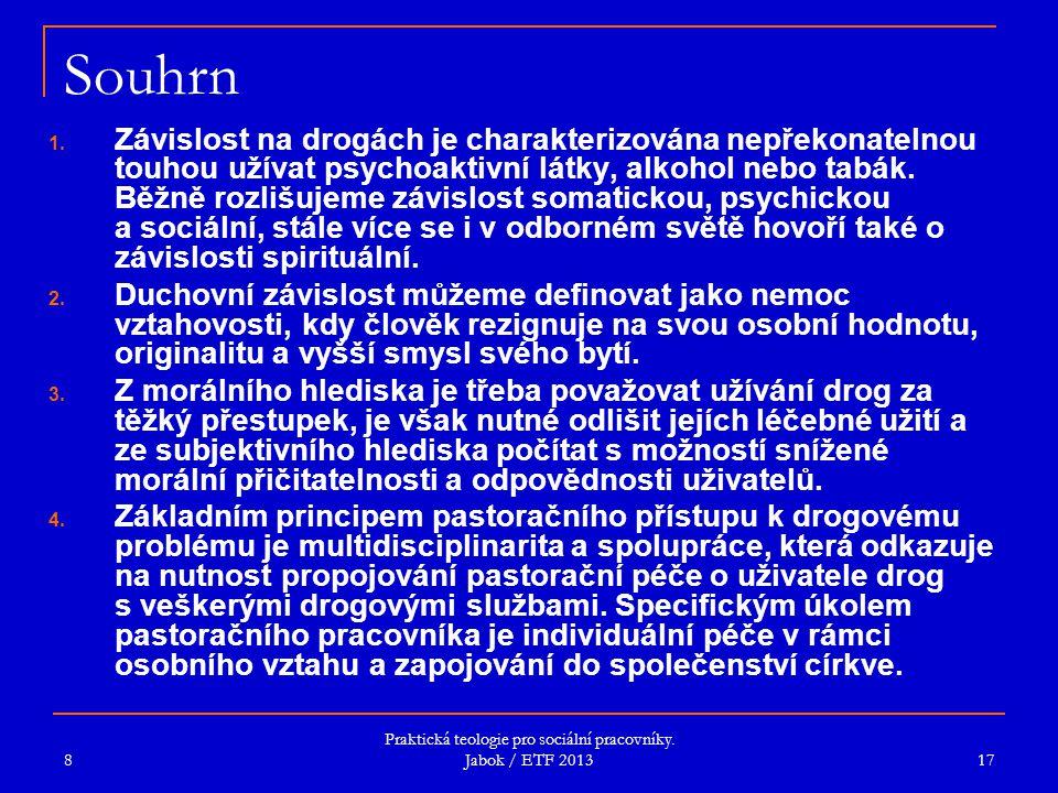 Praktická teologie pro sociální pracovníky. Jabok / ETF 2013 Souhrn 1. Závislost na drogách je charakterizována nepřekonatelnou touhou užívat psychoak