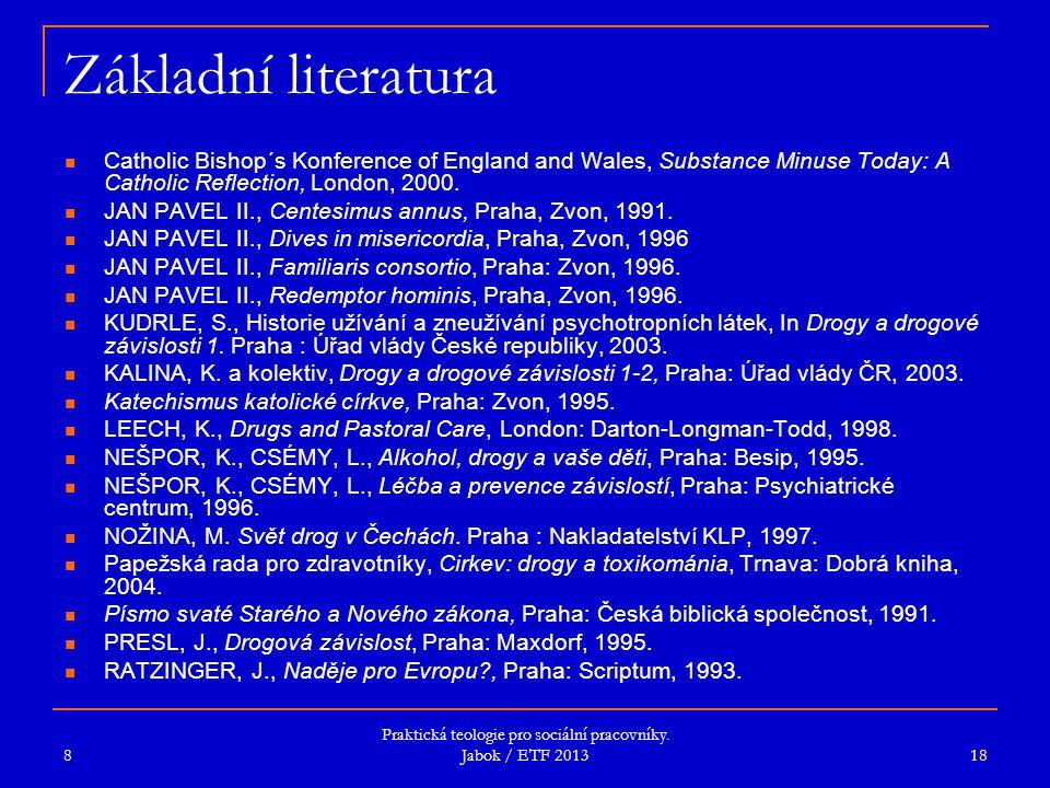 Praktická teologie pro sociální pracovníky. Jabok / ETF 2013 Základní literatura Catholic Bishop´s Konference of England and Wales, Substance Minuse T