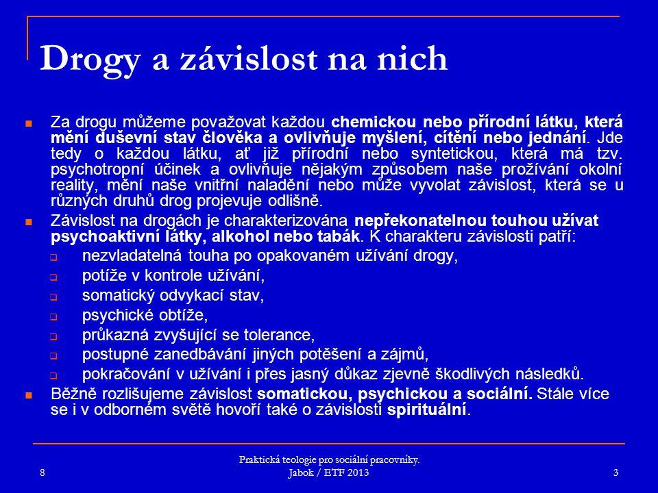 Praktická teologie pro sociální pracovníky. Jabok / ETF 2013 Drogy a závislost na nich Za drogu můžeme považovat každou chemickou nebo přírodní látku,