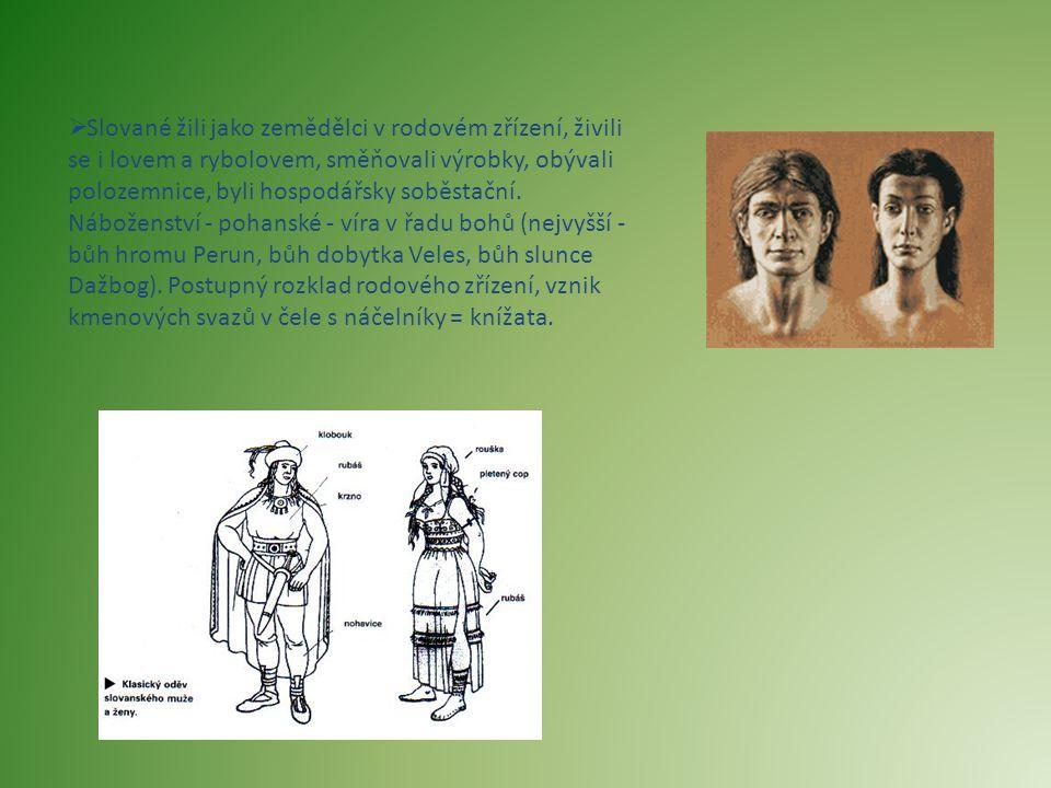  Slované žili jako zemědělci v rodovém zřízení, živili se i lovem a rybolovem, směňovali výrobky, obývali polozemnice, byli hospodářsky soběstační. N