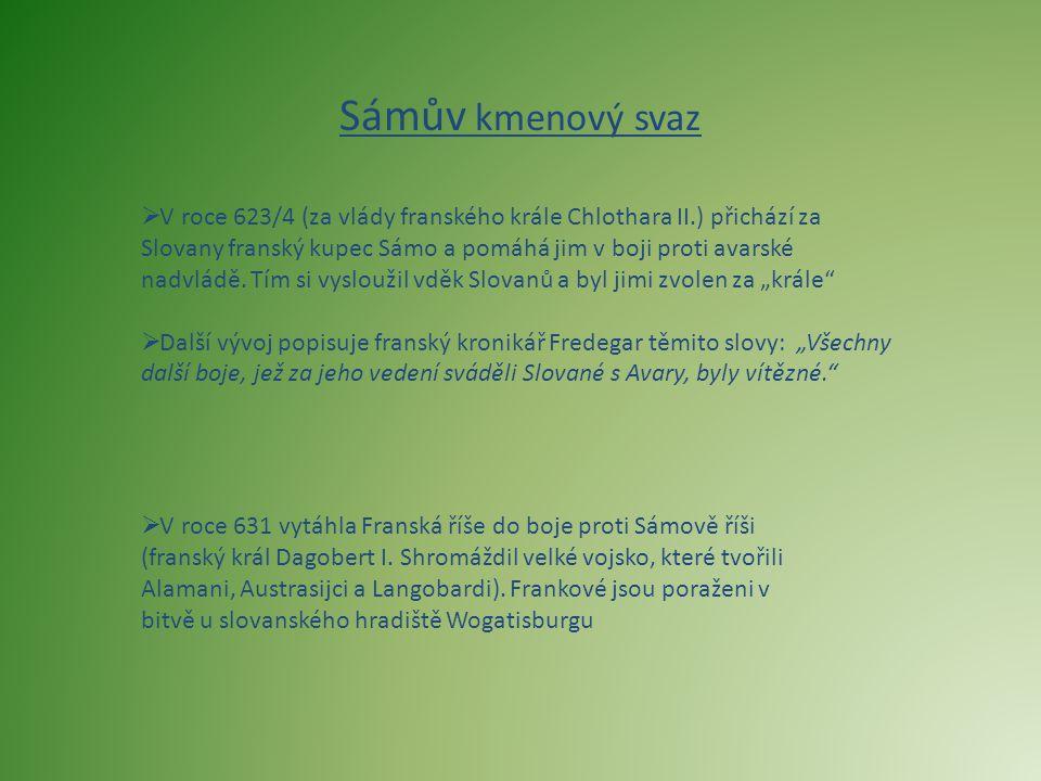 Sámův kmenový svaz  V roce 623/4 (za vlády franského krále Chlothara II.) přichází za Slovany franský kupec Sámo a pomáhá jim v boji proti avarské na