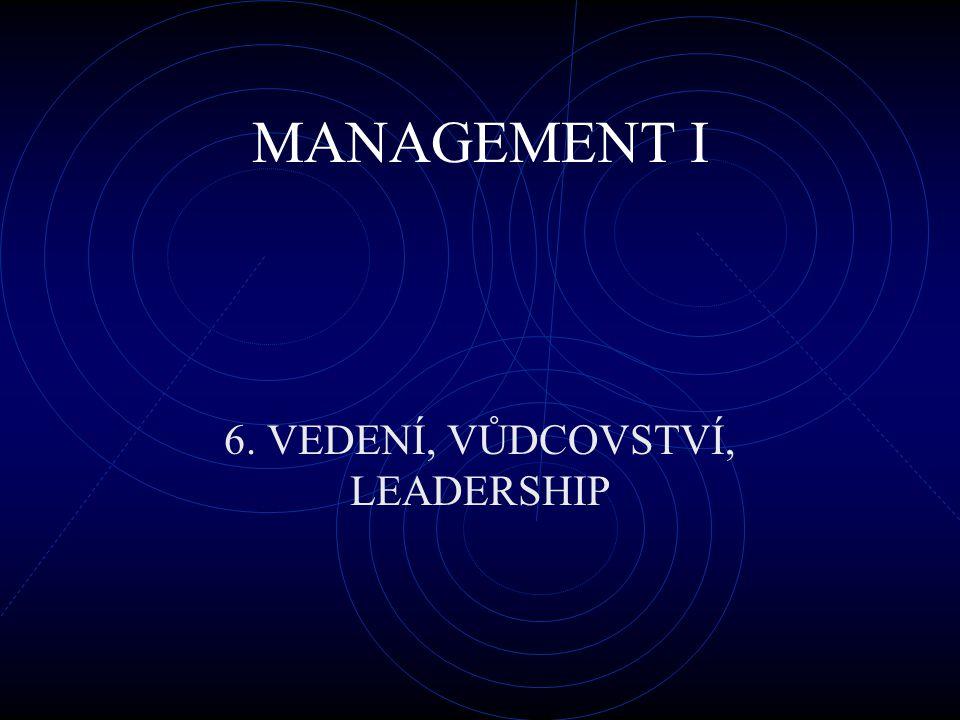 MANAGEMENT I 6. VEDENÍ, VŮDCOVSTVÍ, LEADERSHIP
