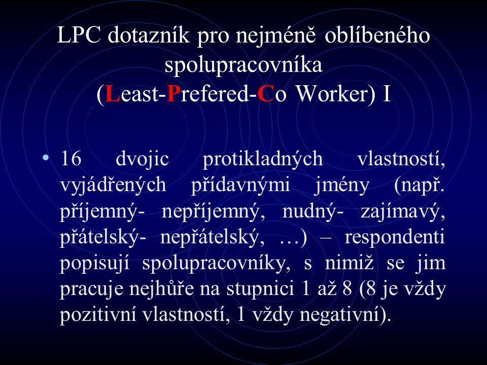 LPC dotazník pro nejméně oblíbeného spolupracovníka (Least-Prefered-Co Worker) I 16 dvojic protikladných vlastností, vyjádřených přídavnými jmény (nap