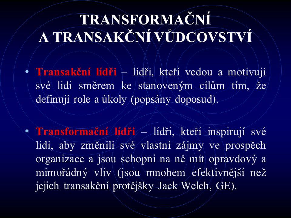TRANSFORMAČNÍ A TRANSAKČNÍ VŮDCOVSTVÍ Transakční lídři – lídři, kteří vedou a motivují své lidi směrem ke stanoveným cílům tím, že definují role a úko
