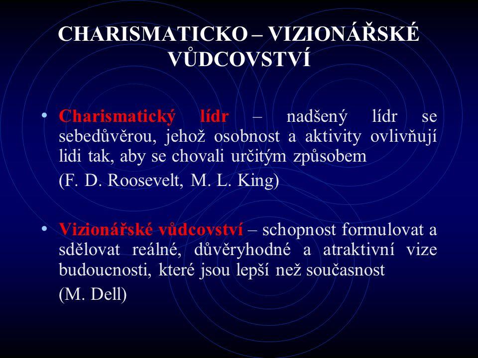 CHARISMATICKO – VIZIONÁŘSKÉ VŮDCOVSTVÍ Charismatický lídr – nadšený lídr se sebedůvěrou, jehož osobnost a aktivity ovlivňují lidi tak, aby se chovali