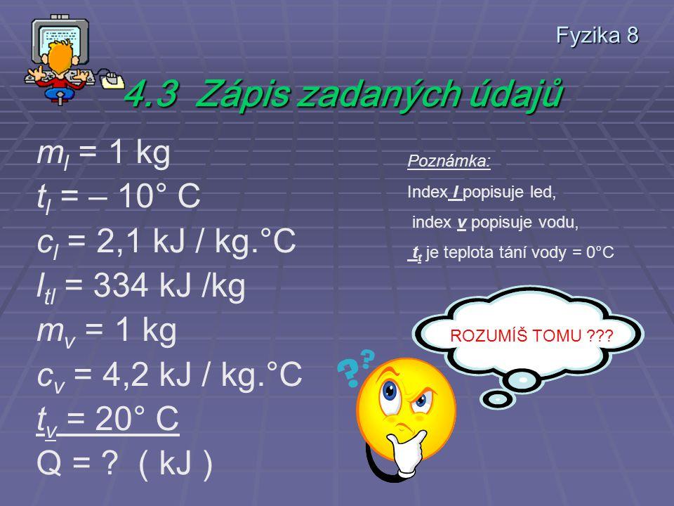 Fyzika 8 Jaké údaje potřebujeme ??.4.2 Údaje z tabulek 1.Měrná tepelná kapacita ledu c l 3.