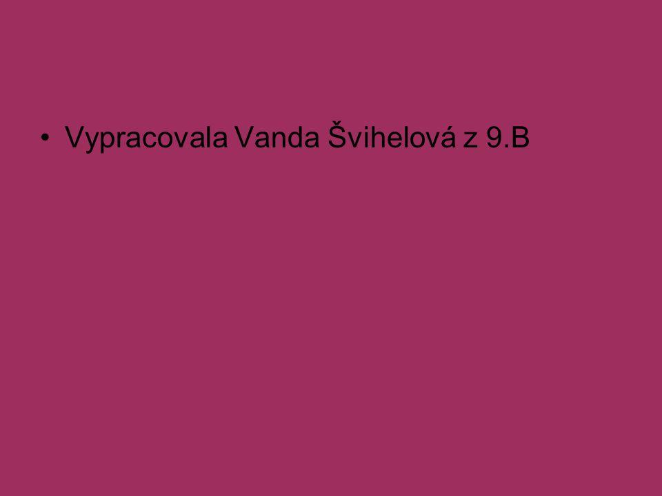 Vypracovala Vanda Švihelová z 9.B