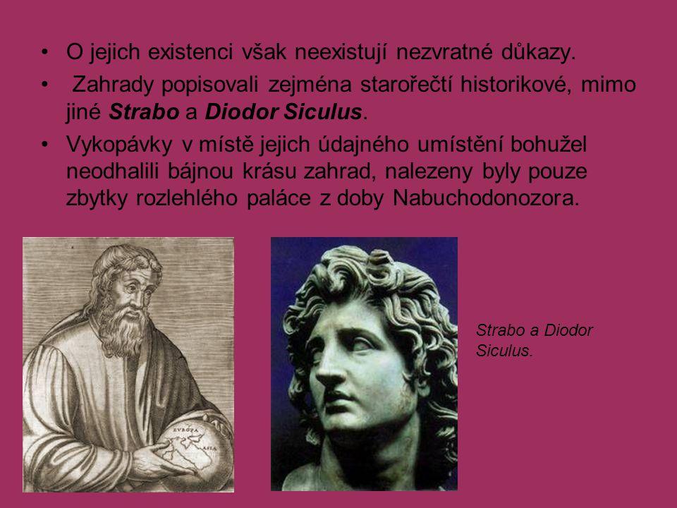O jejich existenci však neexistují nezvratné důkazy. Zahrady popisovali zejména starořečtí historikové, mimo jiné Strabo a Diodor Siculus. Vykopávky v