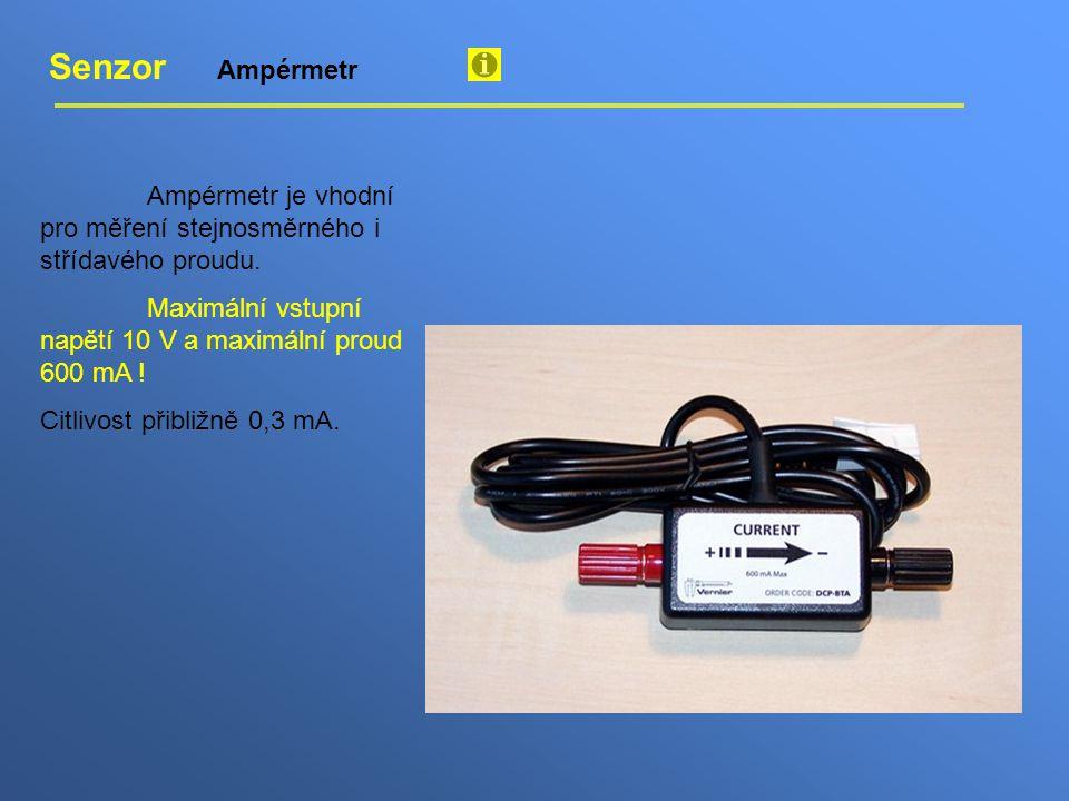 Senzor Ampérmetr Ampérmetr je vhodní pro měření stejnosměrného i střídavého proudu. Maximální vstupní napětí 10 V a maximální proud 600 mA ! Citlivost