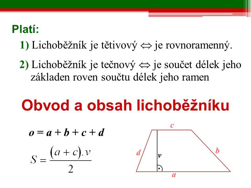 Obvod a obsah lichoběžníku o = a + b + c + d Platí: 1) Lichoběžník je tětivový  je rovnoramenný. 2) Lichoběžník je tečnový  je součet délek jeho zák