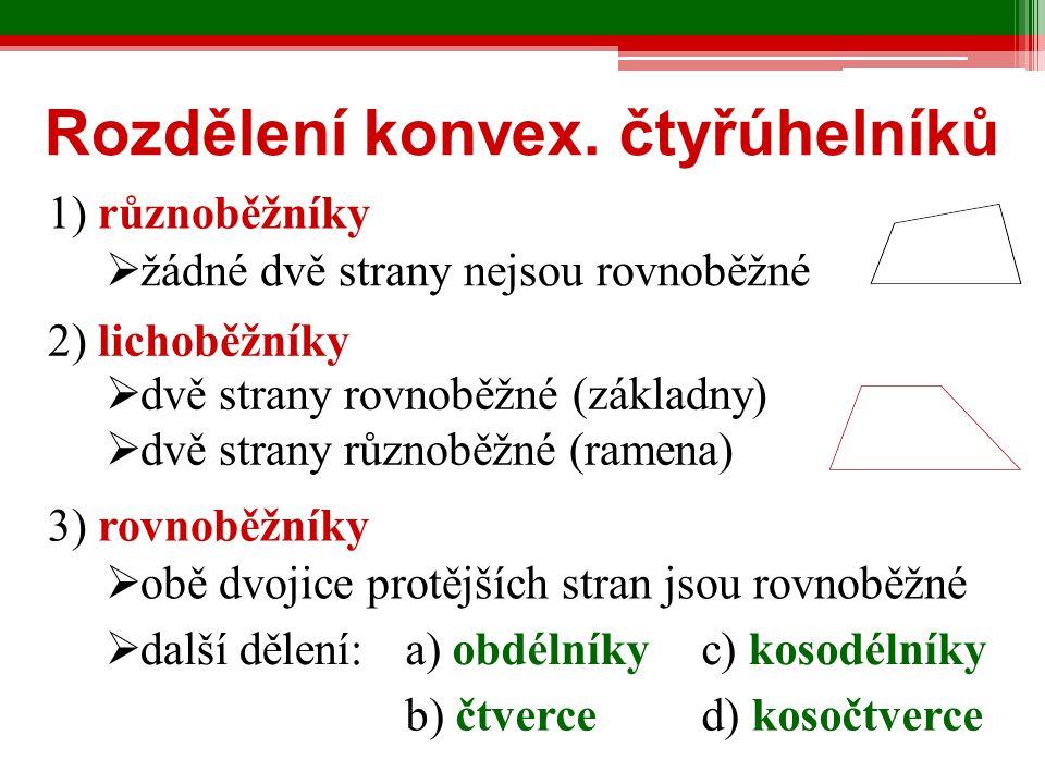 Rozdělení konvex. čtyřúhelníků 3) rovnoběžníky  obě dvojice protějších stran jsou rovnoběžné 2) lichoběžníky  dvě strany rovnoběžné (základny)  dvě