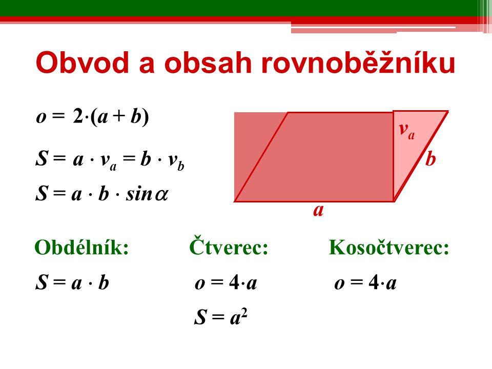 Obvod a obsah rovnoběžníku o = Čtverec:Kosočtverec: S = S = a  b  sin  Obdélník: S = a  b o = 4  a S = a 2 o = 4  a a b vava a  v a = b  v b 2