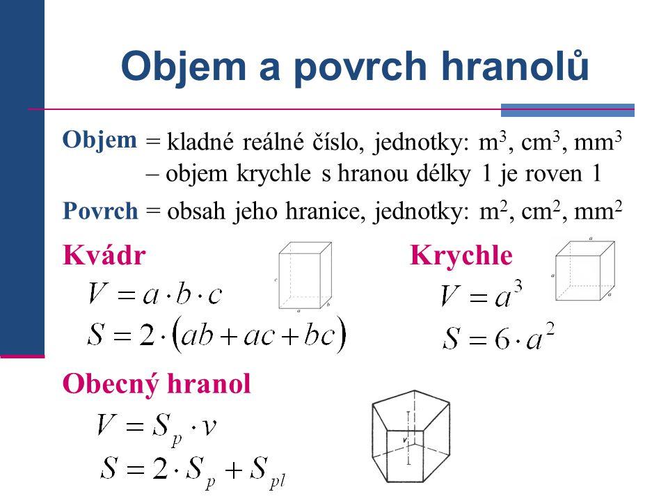 (cm) S p = 6  S ∆ a =a = Příklad: Vypočtěte objem a povrch prav.